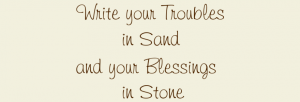 Write Your Troubles in Sand and Your Blessings In Stone Motivational Wall Decal