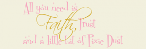 All You Need is Faith, Trust, and a Little Bit of Pixie Dust Custom Wall Decal