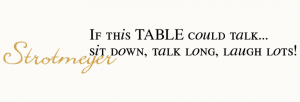 If this table could talk Wall Quote