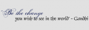 Be The Change You Wish To See In The World Gandhi Vinyl Wall Quote