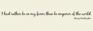 I Had Rather Be On My Farm Than Emperor of the World George Washington Vinyl Wall Quote