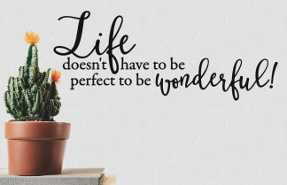 Life Doesn't Have to be Perfect To Be Wonderful Vinyl Wall Lettering Wall Decal With Custom Color Choice Motivational Wall Quote-M-130