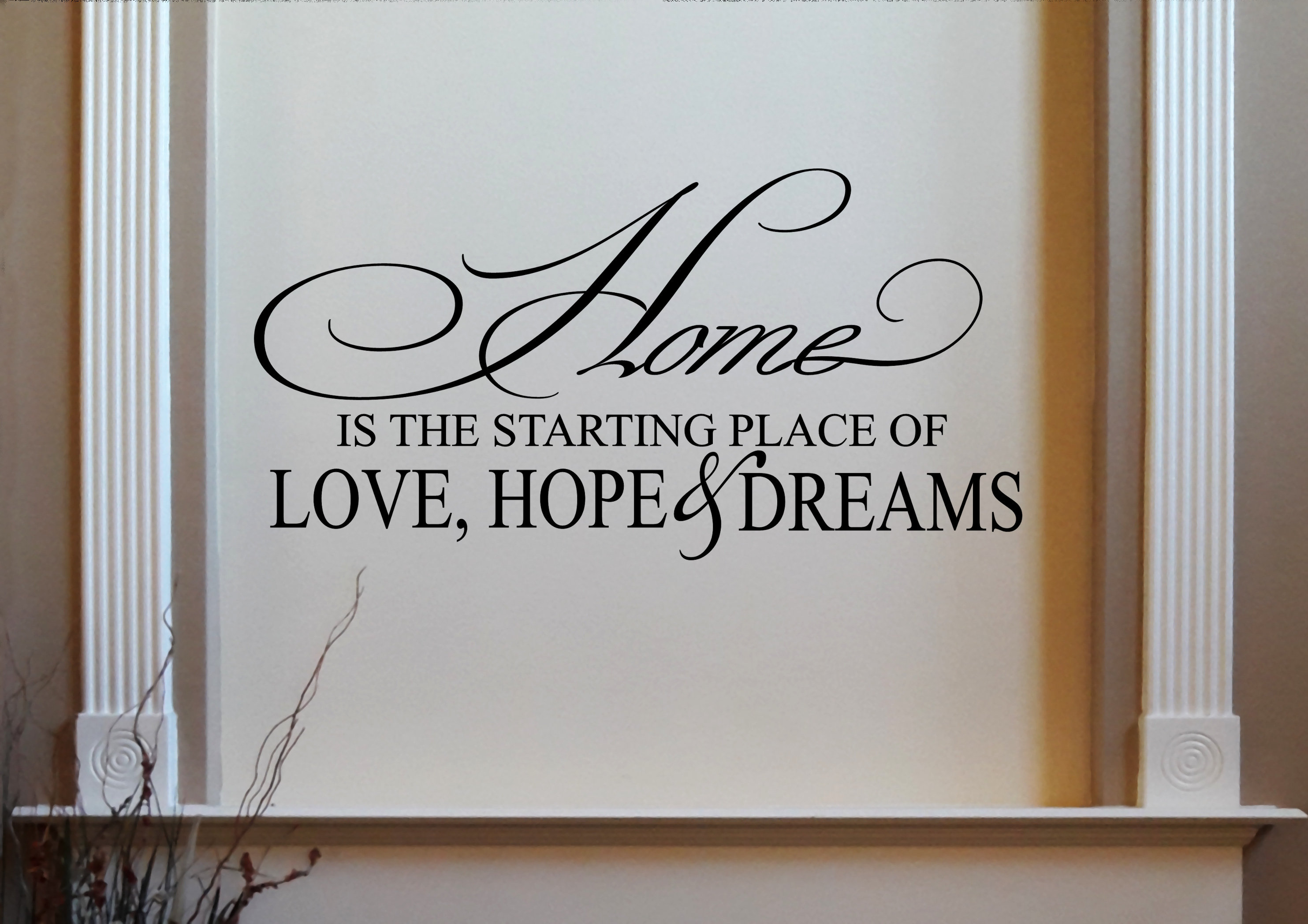Home Is The Starting Place Of Love Hope Dreams Wall Decal With