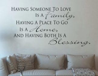 Having Somewhere to go is a Home, Having Someone to love is a Family, Having Both Is A Blessing Family Wall Decal