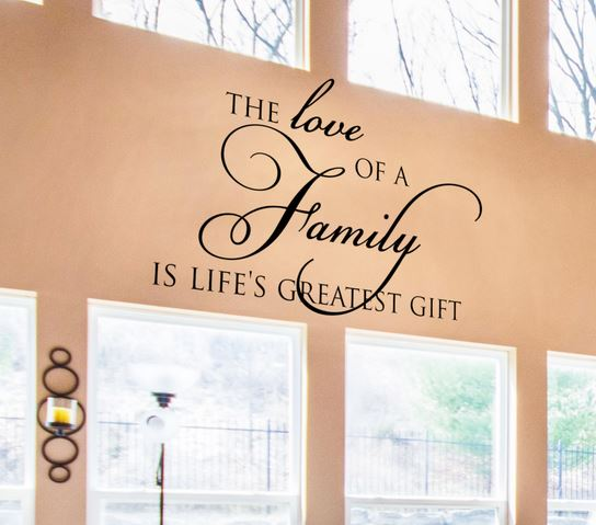 The Love Of A Family Is Life's Greatest Gift Family Wall Quote