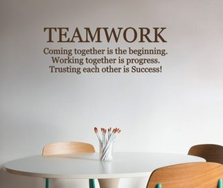 TEAMWORK Coming together is the beginning. Working together is progress. Trusting each other is Success!- motivational vinyl quote