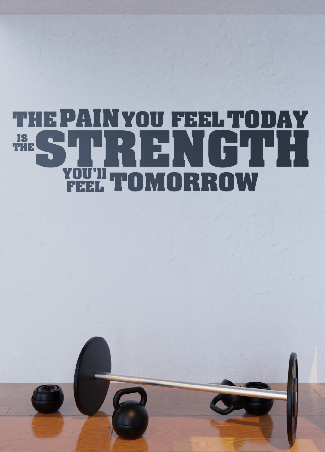 The Pain You Feel Today is the Strength You'll Feel Tomorrow