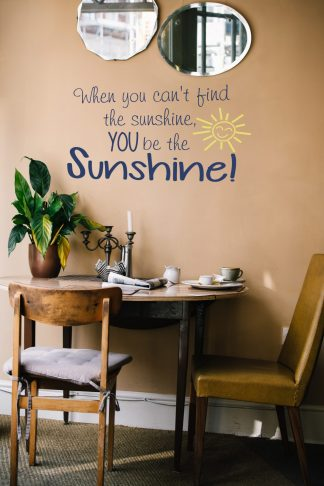 When you can't find the Sunshine, YOU be the sunshine Classroom School Motivational Wall Decal Wall Quote-S-105