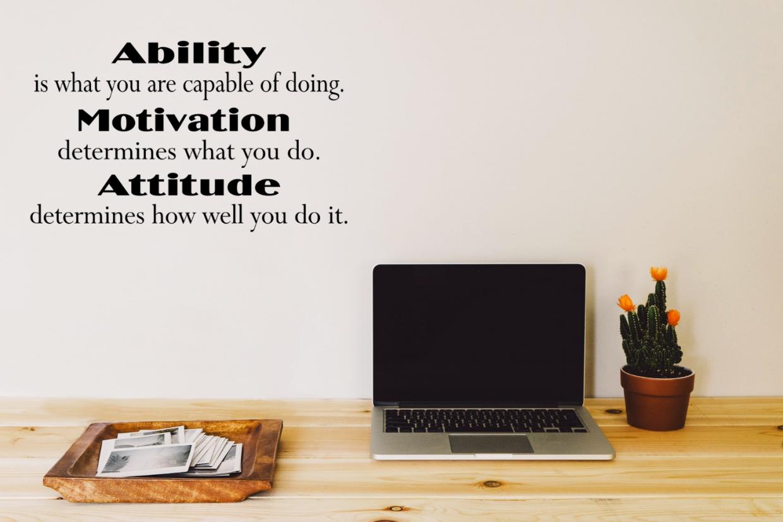 Ability Motivation Attitude Motivational Quote