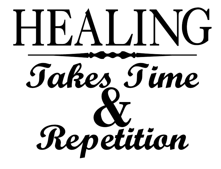 Healing Takes Time And Repetition