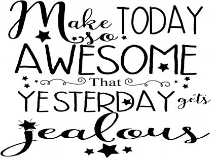 Make Today So Awesome That Yesterday Gets Jealous Motivational Wall Quote