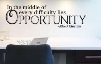 In the middle of every difficulty lies Opportunity Vinyl Wall Quote