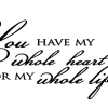 You Have My Whole Heart For My Whole Life Custom Vinyl Wall Decal