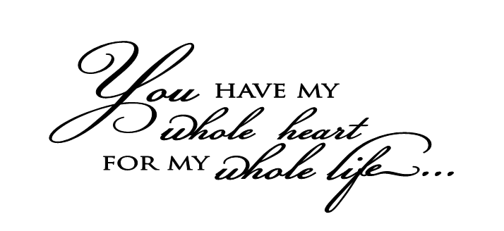 You Have My Whole Heart For My Whole Life Wall Decal Custom Color