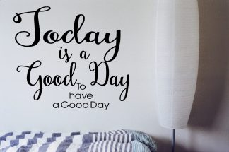 Today is a Good Day to Have a Good Day Motivational Wall Quote