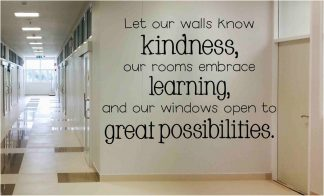 Let our walls know kindness, our rooms embrace learning, and our windows open to great possibilities school wall decal