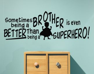 Being A Brother Is Better Than Being A Superhero Family Wall Decal