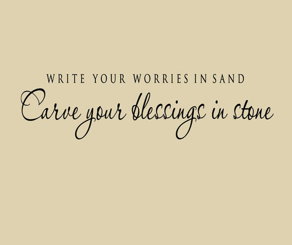 Blessings Quotes: Write Your Worries In Sand Carve Your Blessings In Stone